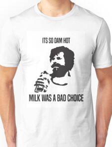 Milk was a bad choice Unisex T-Shirt
