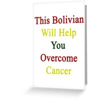 This Bolivian Will Help You Overcome Cancer  Greeting Card