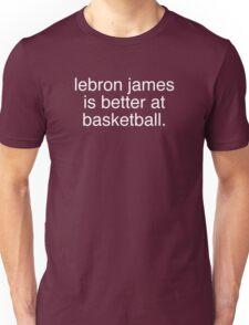 LeBron James is better at basketball Unisex T-Shirt