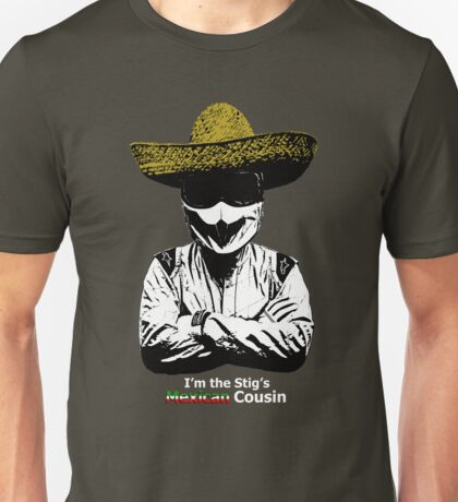 I'm The Stig's Mexican Cousin Unisex T-Shirt