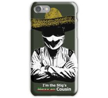 I'm The Stig's Mexican Cousin iPhone Case/Skin