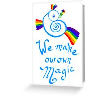 We Make Our Own Magic Greeting Card