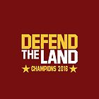 """Cleveland Cavaliers Champions 2016 """"DEFEND THE LAND"""" KING JAMES LEBORN by MAHENA"""