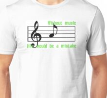 Without music, life would be a mistake Unisex T-Shirt