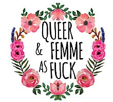 Queer and Femme as Fuck Photographic Print