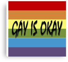 Gay Is Okay  Canvas Print