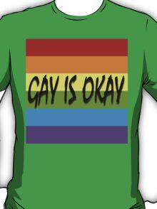 Gay Is Okay  T-Shirt