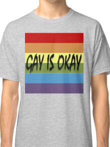 Gay Is Okay  Classic T-Shirt