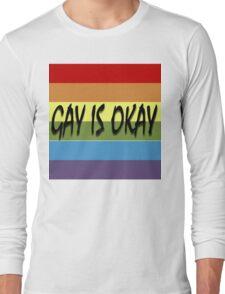 Gay Is Okay  Long Sleeve T-Shirt