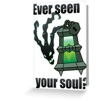 Ever seen your soul? Greeting Card