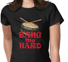 BANG Me HARD Womens Fitted T-Shirt