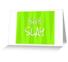 5,6,7, SLAY Greeting Card