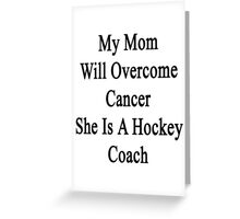 My Mom Will Overcome Cancer She Is A Hockey Coach  Greeting Card
