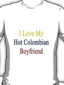 I Love My Hot Colombian Boyfriend T-Shirt