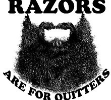 Razors Are for Quitters by mattsheridan
