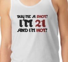 Buy me a shot I'm 21 and hot Tank Top