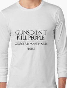 GOERGE R.R MARTIN KILLS PEOPLE Long Sleeve T-Shirt