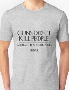 GOERGE R.R MARTIN KILLS PEOPLE Unisex T-Shirt