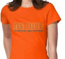 Be nice it confuses your enemies  Womens Fitted T-Shirt