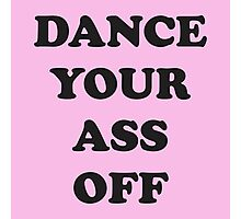 Dance Your Ass Off Photographic Print