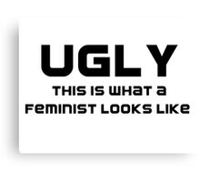 Ugly - This is What a Feminist Looks Like Canvas Print