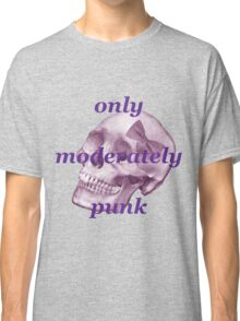 Only Moderately Punk Classic T-Shirt