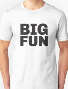 Big Fun Unisex T-Shirt