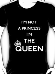 Not a princess. A queen T-Shirt