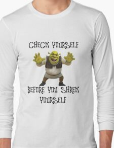 Check yourself before you shrek yourself Long Sleeve T-Shirt