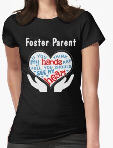 Foster Parent Shirt - If you think my hands are full you should see my heart. Womens Fitted T-Shirt