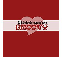 I think you're groovy Photographic Print