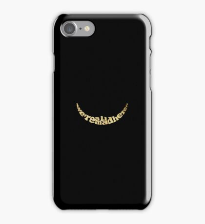 We Are All Mad Here iPhone Case/Skin