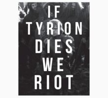 If Tyrion dies we riot by MalcolmWest