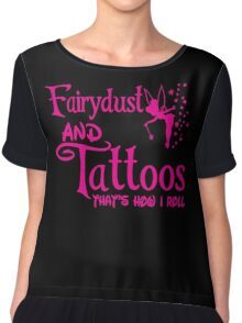 Fairydust and tattoos that's how i roll tshirt Chiffon Top