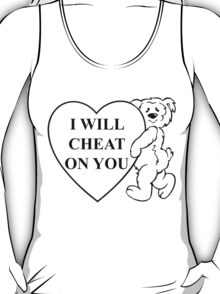 I will cheat on you T-Shirt