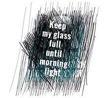 Keep my glass full until morning light .. II by ak4e