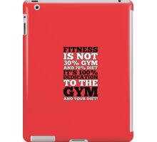 Fitness Is Not 30% Gym And & 70% Diet It's 100% Dedication To The Gym And Your Diet! - Gym Motivational Quotes iPad Case/Skin