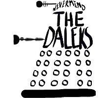 Never Mind the Daleks Photographic Print