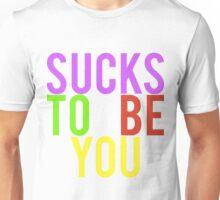 SUCKS TO BE YOU Unisex T-Shirt