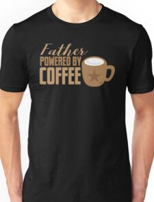 Father powered by COFFEE Unisex T-Shirt