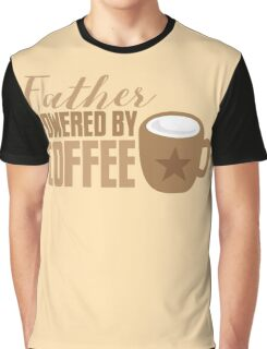 Father powered by COFFEE Graphic T-Shirt