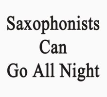 Saxophonists Can Go All Night by supernova23