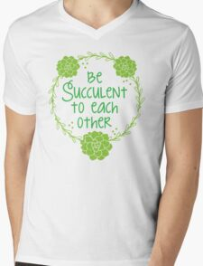 Be succulent to each other Mens V-Neck T-Shirt