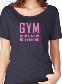 Gym is my New Boyfriend Women's Relaxed Fit T-Shirt