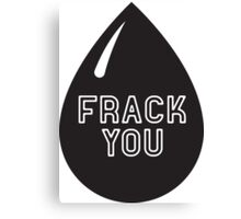 Frack You - Stop Fracking Canvas Print