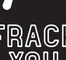 Frack You - Stop Fracking Sticker