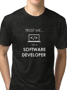 TRUST ME I'M A SOFTWARE DEVELOPER Tri-blend T-Shirt
