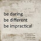 Be daring, be different, be impractical by Maree  Clarkson