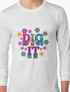 Sixties style mod pop art psychedelic colorful Dig It text design Long Sleeve T-Shirt