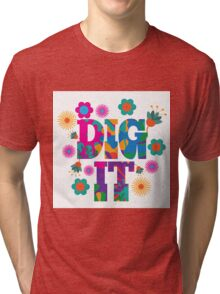 Sixties style mod pop art psychedelic colorful Dig It text design Tri-blend T-Shirt